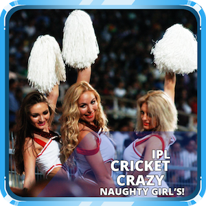 Cricket Crazy Naughty Girls