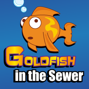 Goldfish in the Sewer