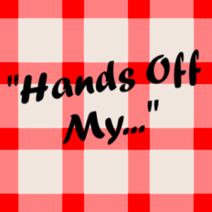 Hands Off My…