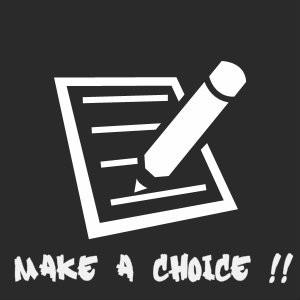 Make A Choice !!