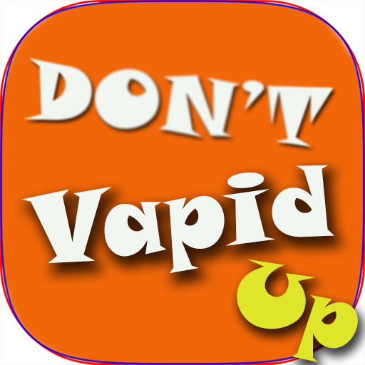 Don't Vapid Up