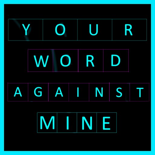 Your word against mine