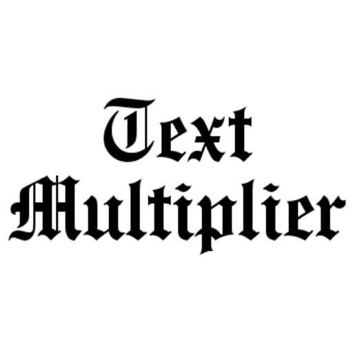 Text Multiplier