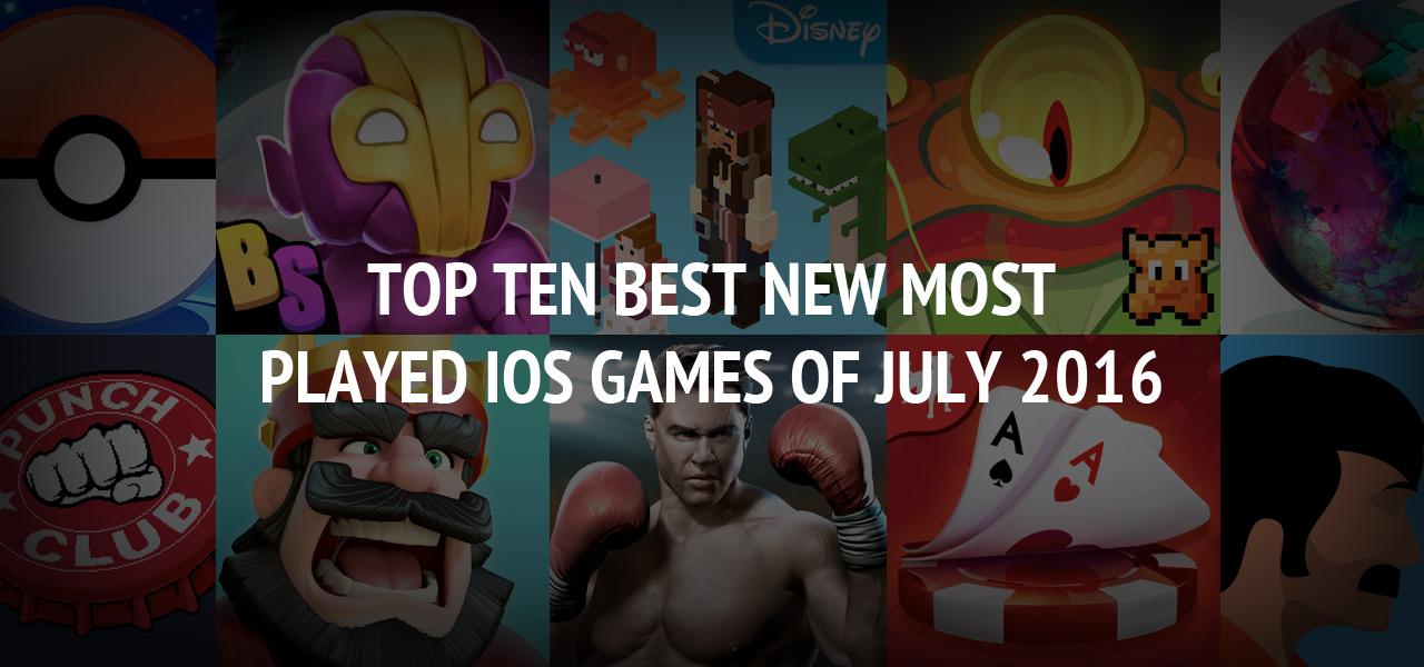 Top Ten Best New Most Played iOS Games of July 2016 ? Download Here