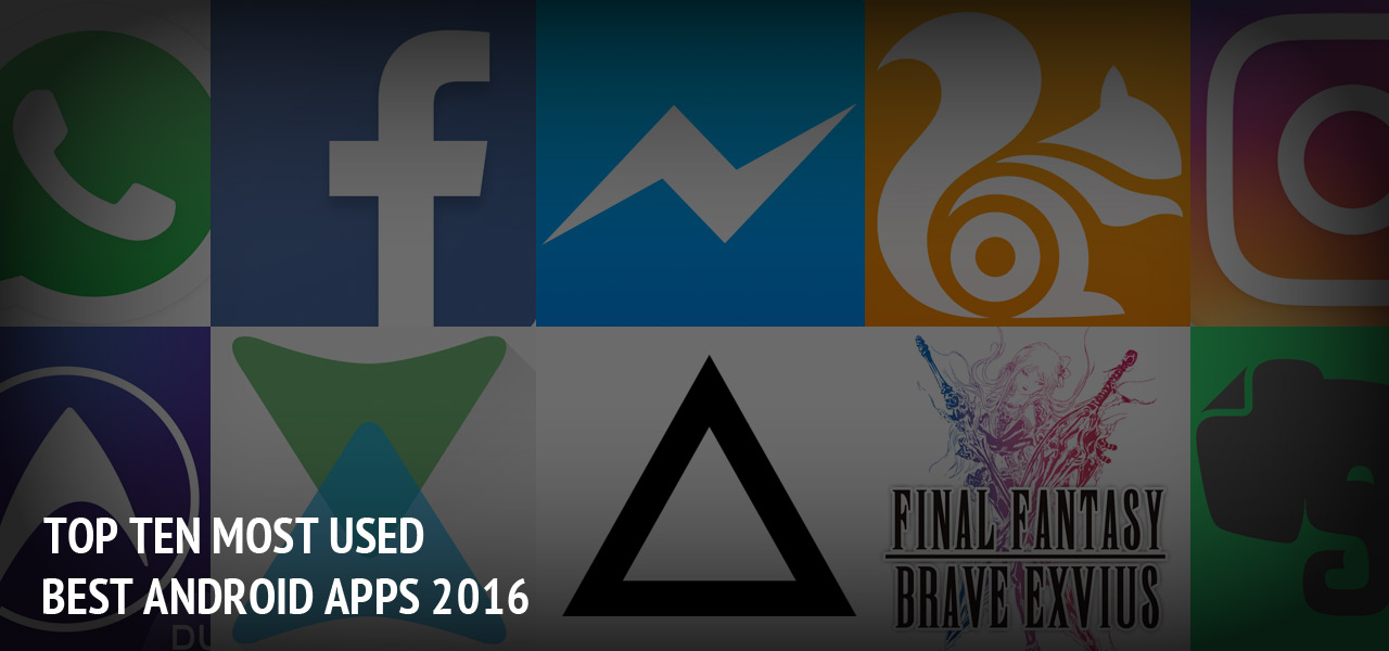 Top Ten Most Used Best Android Apps 2017 ? Free Download Here