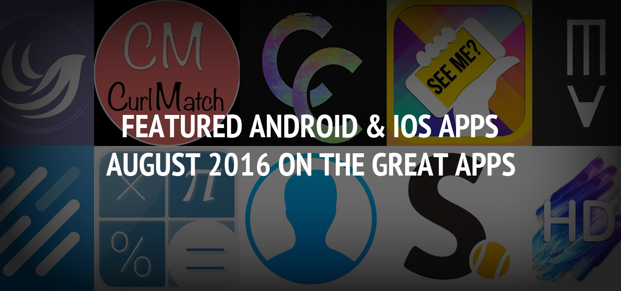 Featured Android & iOS Apps August 2016 - The Great Apps