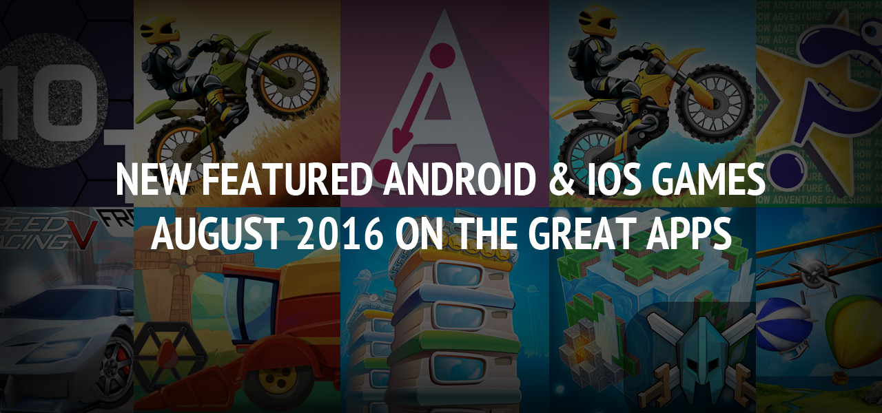 New Featured Android & iOS Games of August 2016 - The Great Apps