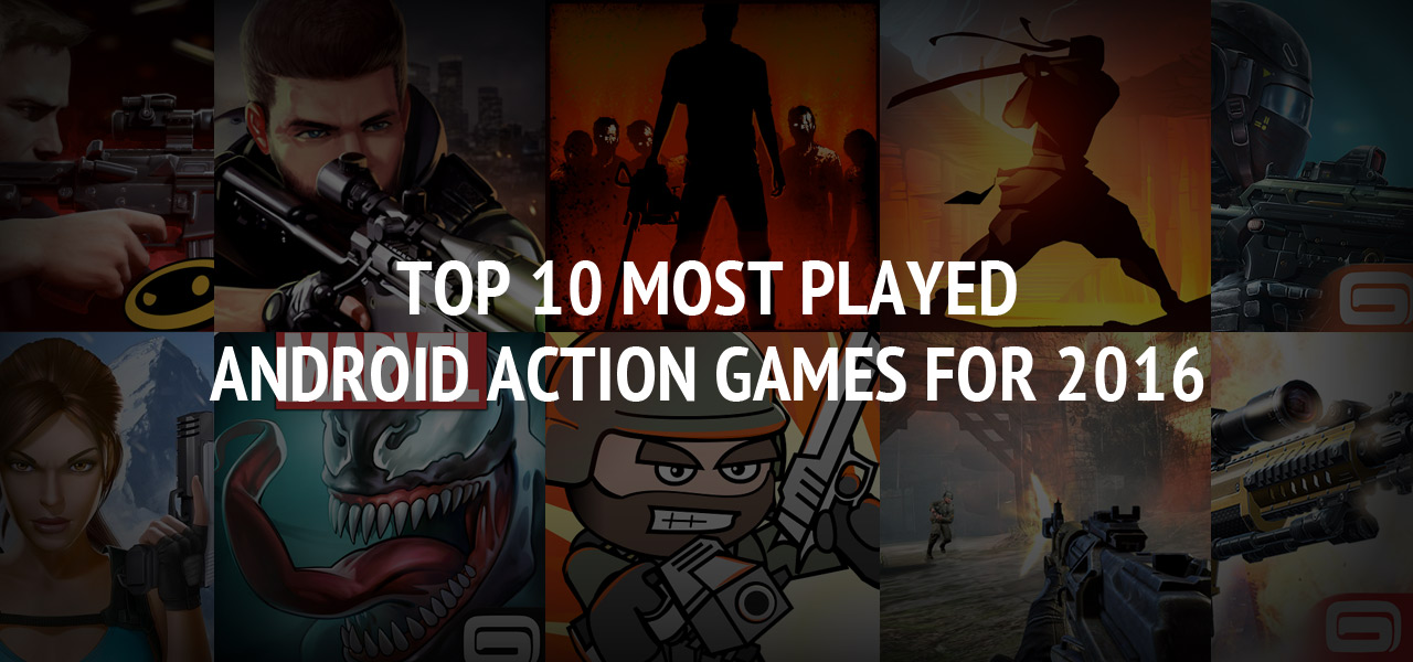 Top 10 Most Played Android Action Games for 2016 ? Great Android Games