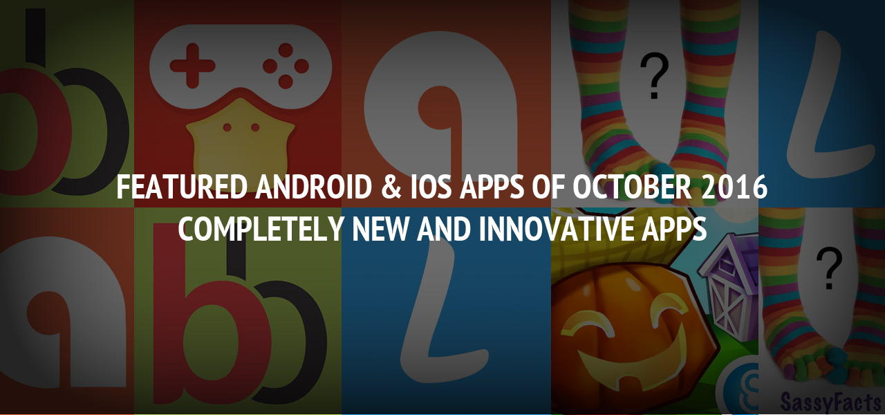 Featured Android & iOS Apps of October 2016 - Completely New and Innovative Apps