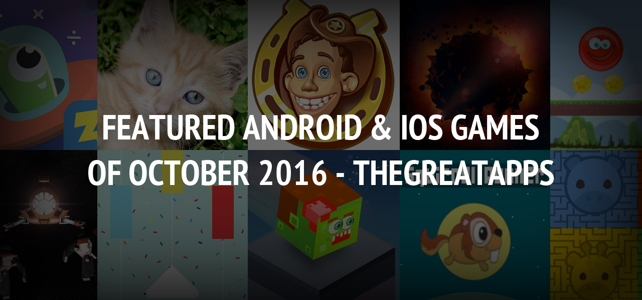 Featured Android & iOS Games of October 2016 - TheGreatApps