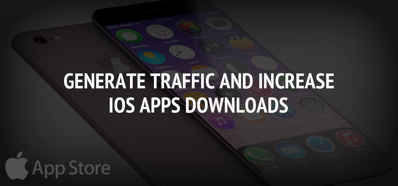 Great Ways to Generate Traffic and Increase iOS App Downloads