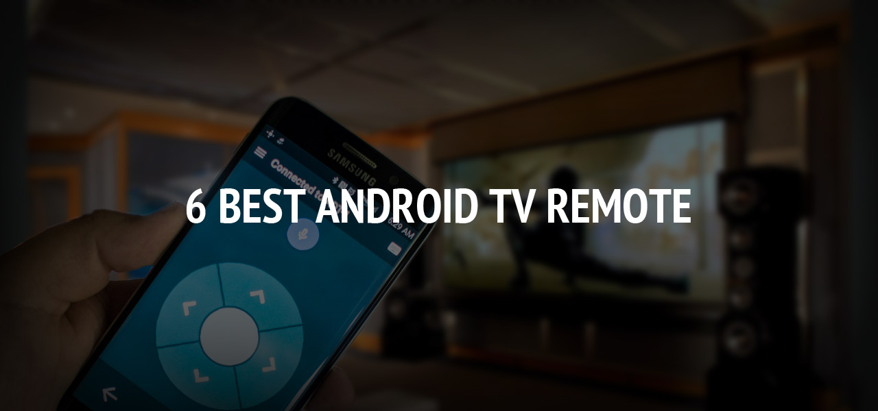 6 Best Android TV Remote