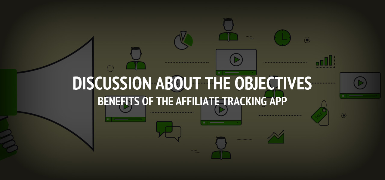 Discussion about the Objectives, Benefits of the Affiliate Tracking app