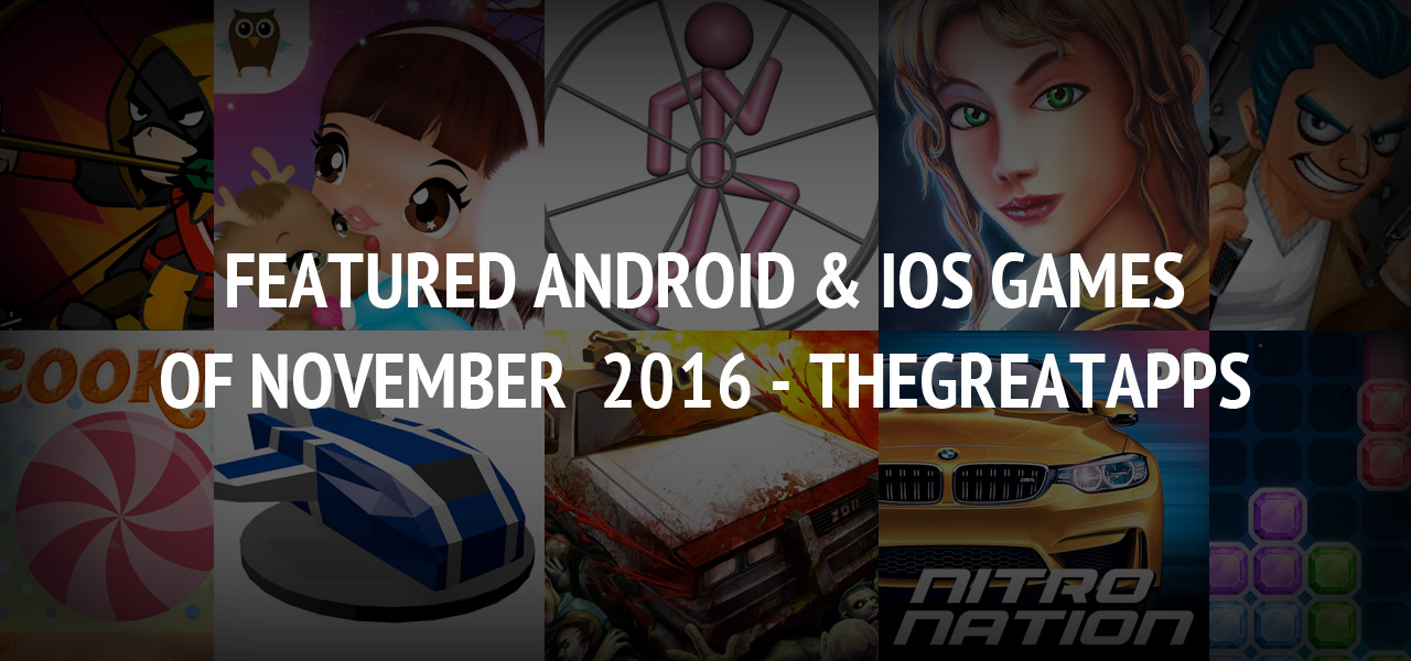 Featured Android & iOS Games of November  2016 - TheGreatApps