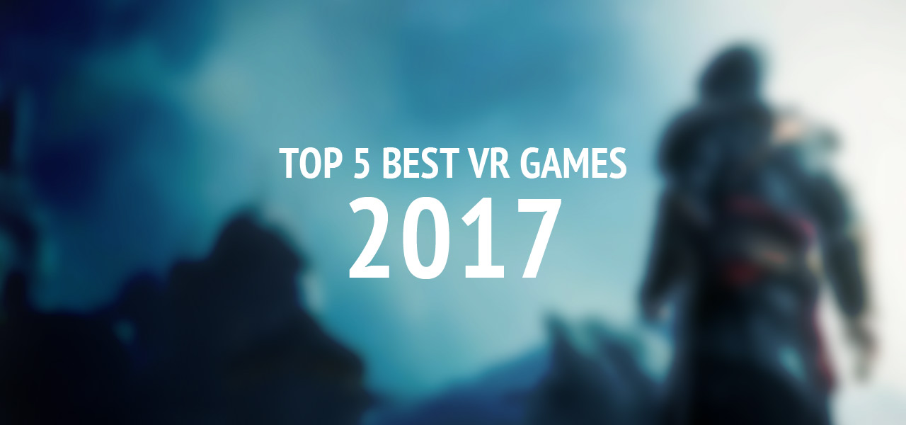 Top 5 Best VR Games 2017