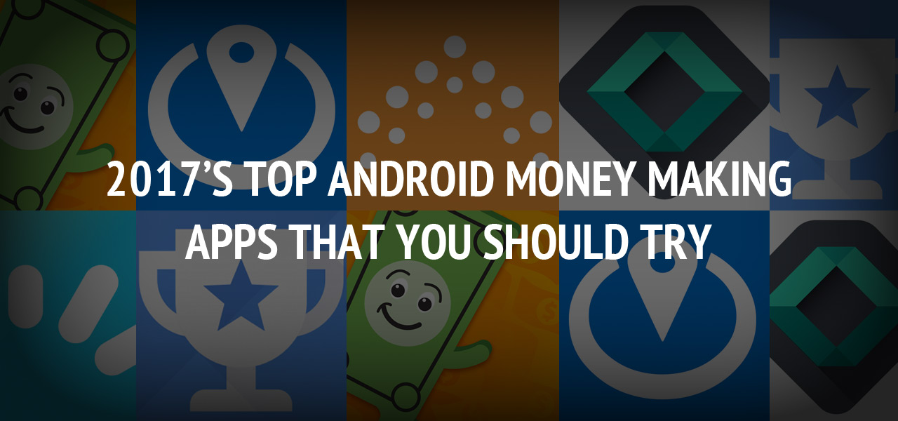 2017?s Top Android Money Making Apps That You Should Try