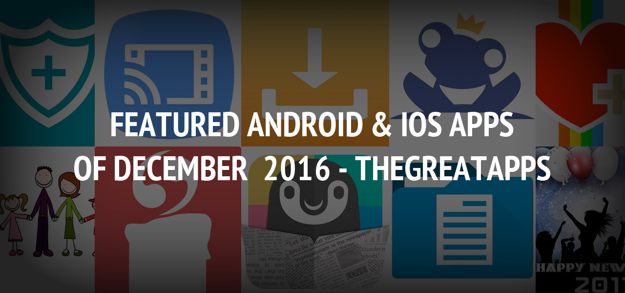 Featured Android & iOS Apps of December 2016 - TheGreatApps