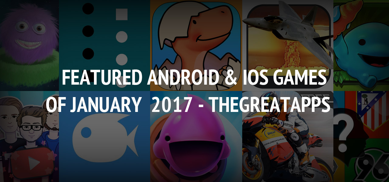 Featured Android & iOS Games of January  2017 - TheGreatApps