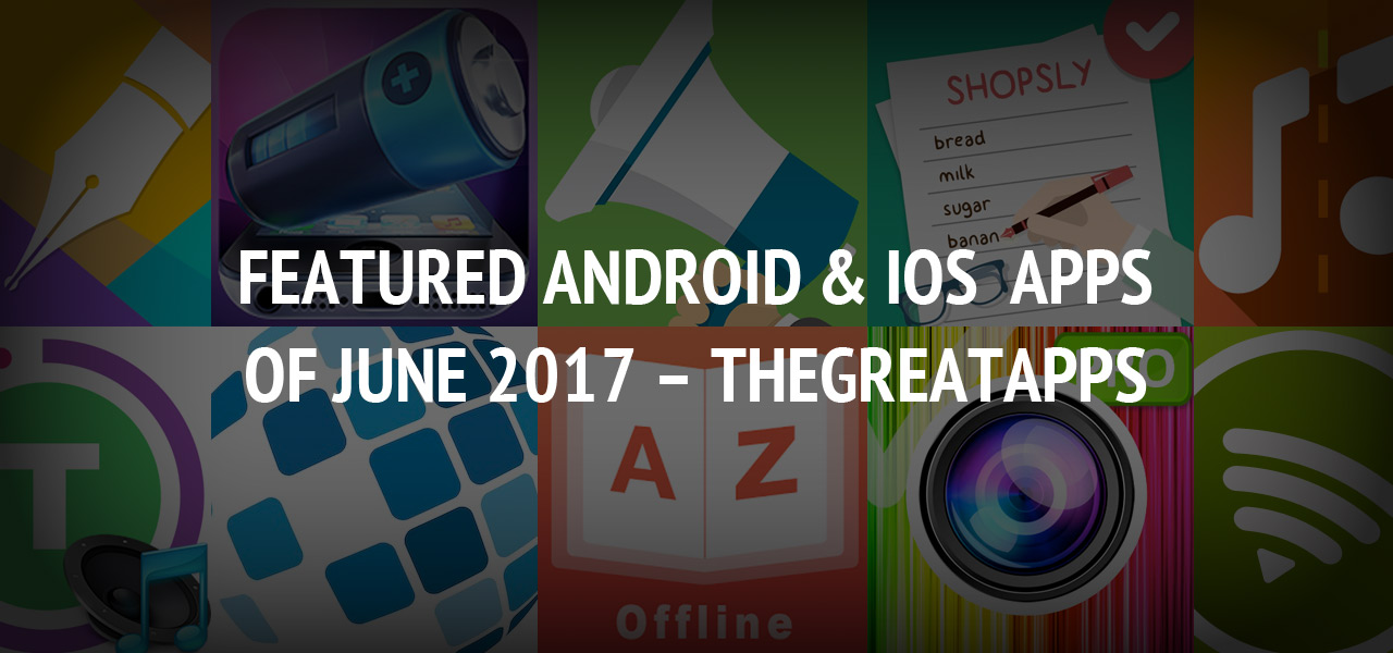 Featured Android & iOS Apps of June 2017 - TheGreatApps