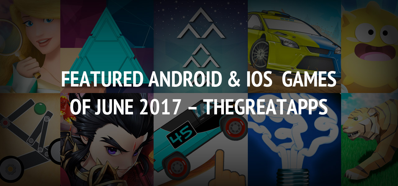 Featured Android & iOS Games of June 2017 - TheGreatApps