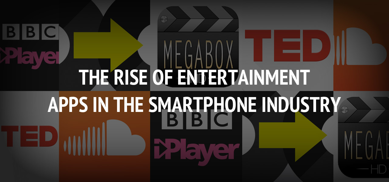 The Rise of Entertainment Apps in the Smartphone Industry