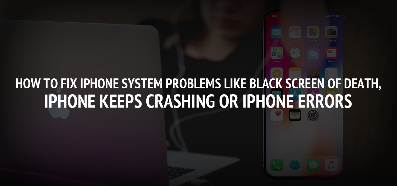 How to fix iphone system problems like Black Screen of Death