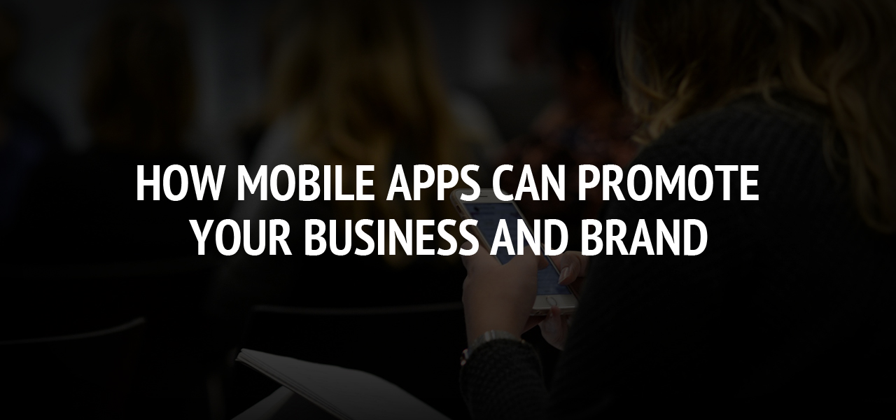 How Mobile Apps Can Promote Your Business and Brand