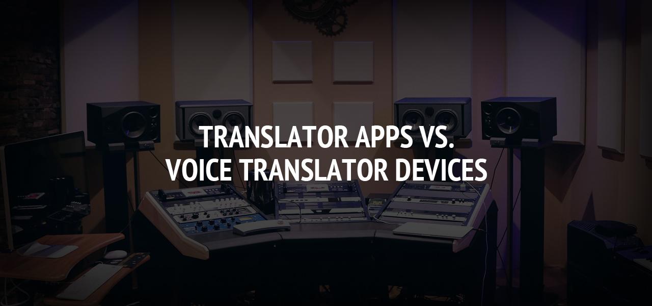 Translator Apps vs. Voice Translator Devices