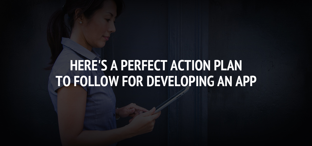 Here's a Perfect Action Plan to Follow for Developing an App