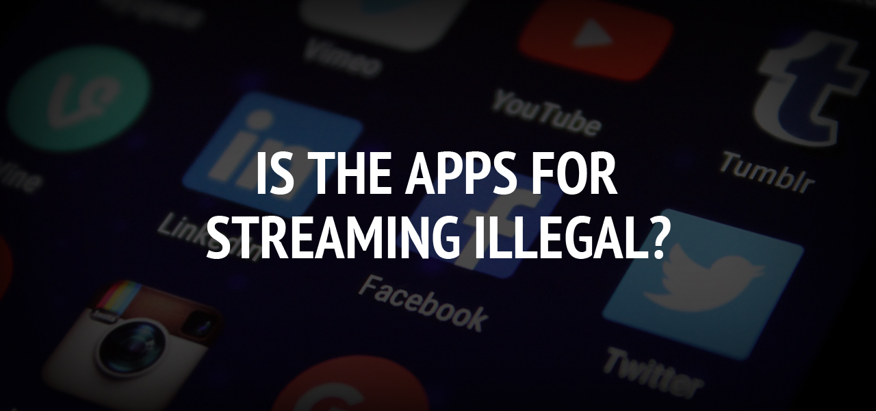 Is the apps for streaming illegal?