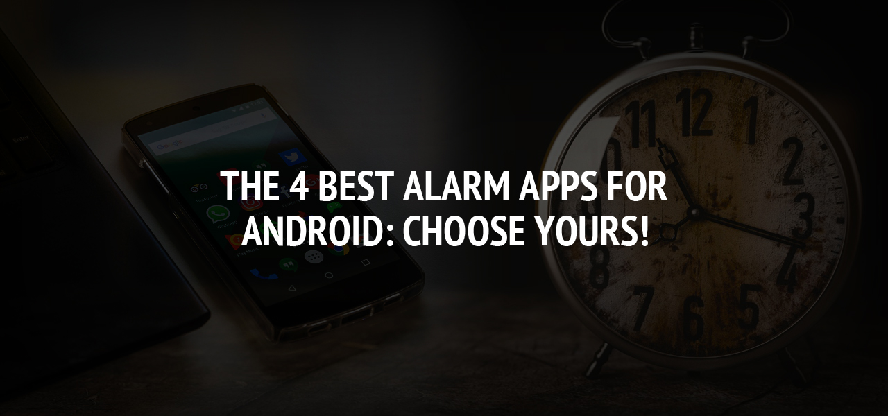The 4 best alarm apps for Android: Choose yours!