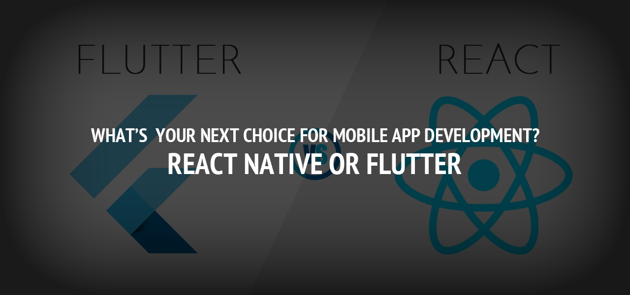What's  Your Next Choice for Mobile App Development?- React Native Or Flutter
