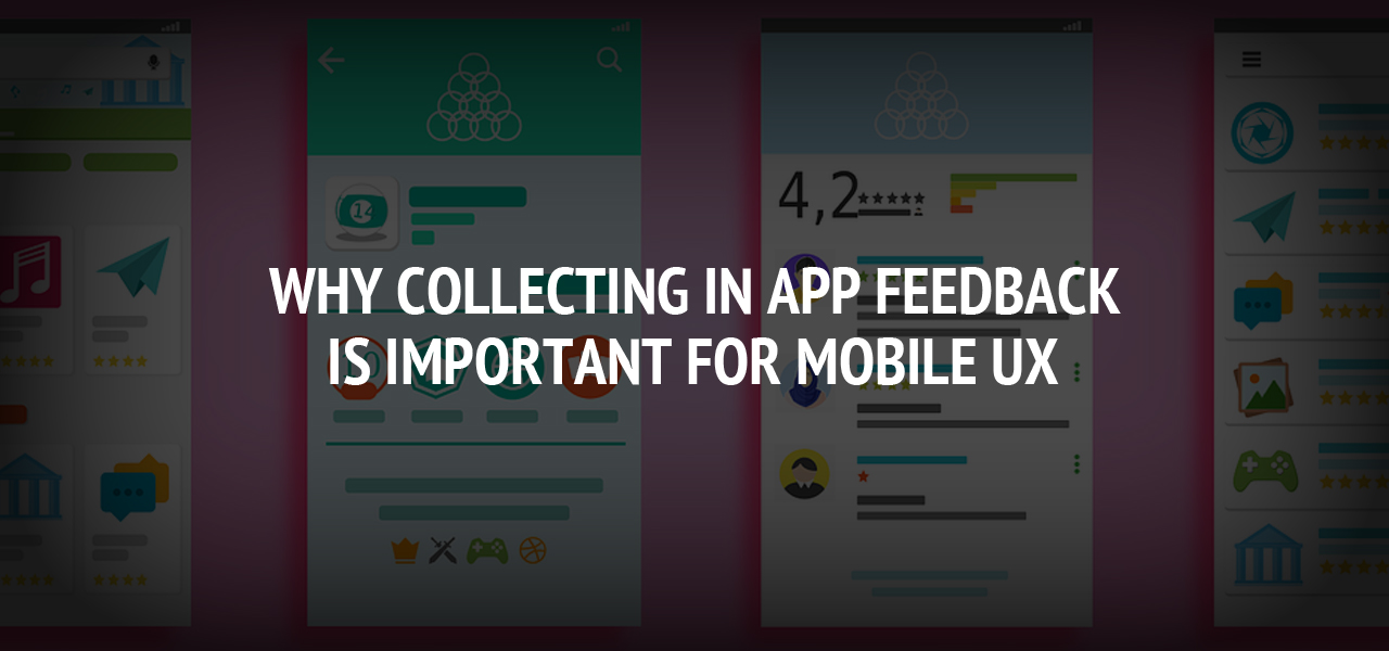 Why Collecting in App Feedback Is Important for Mobile UX