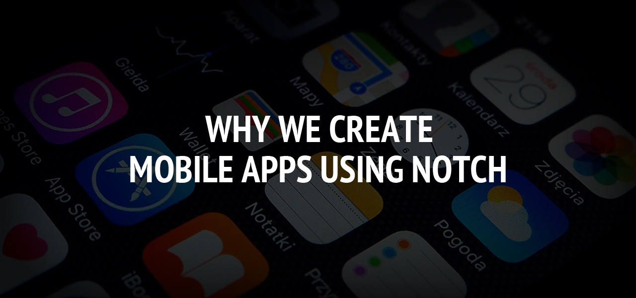 Why We Create Mobile Apps Using Notch