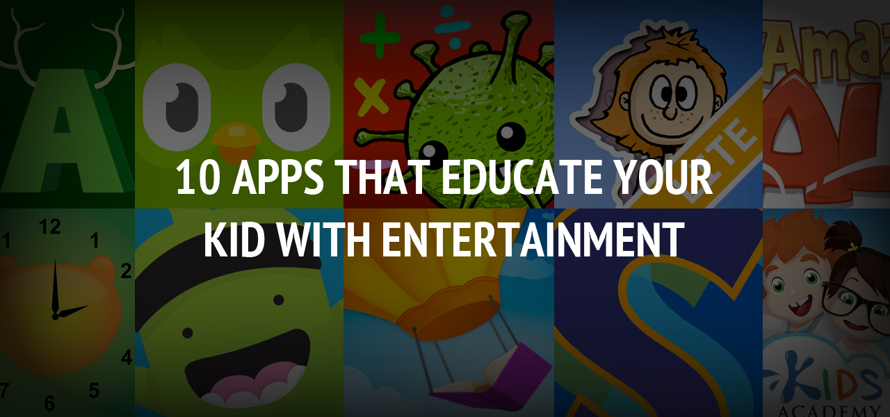 10 Apps That Educate Your Kid with Entertainment