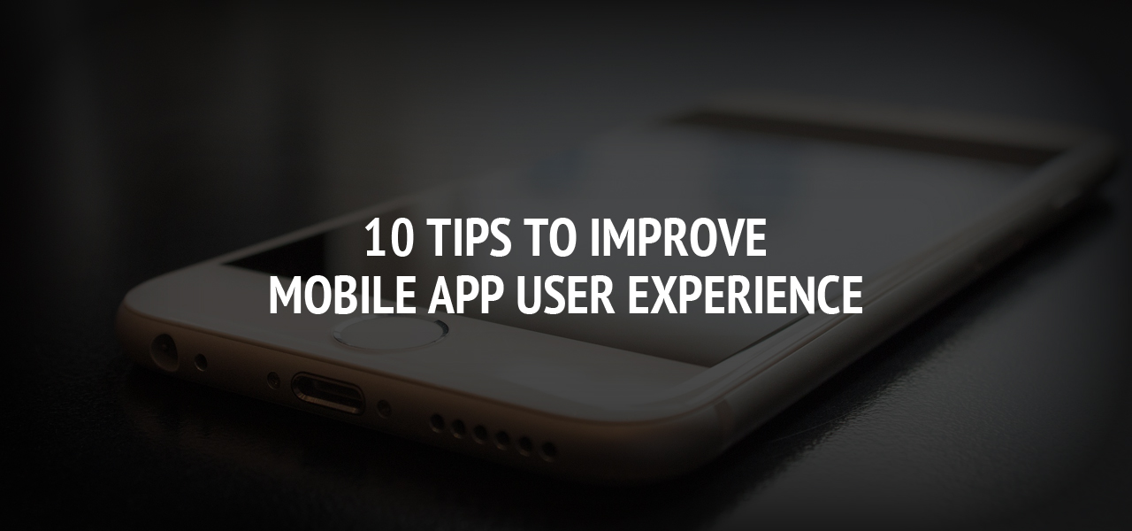 10 Tips to Improve Mobile App User Experience