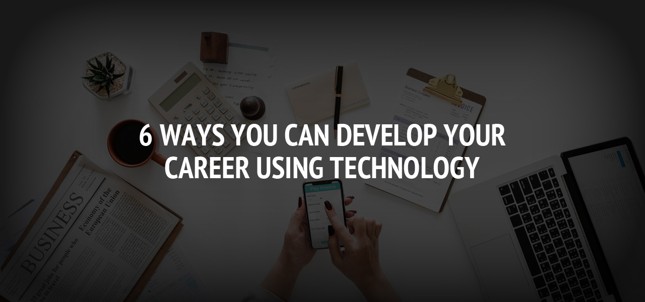 6 Ways You Can Develop Your Career Using Technology