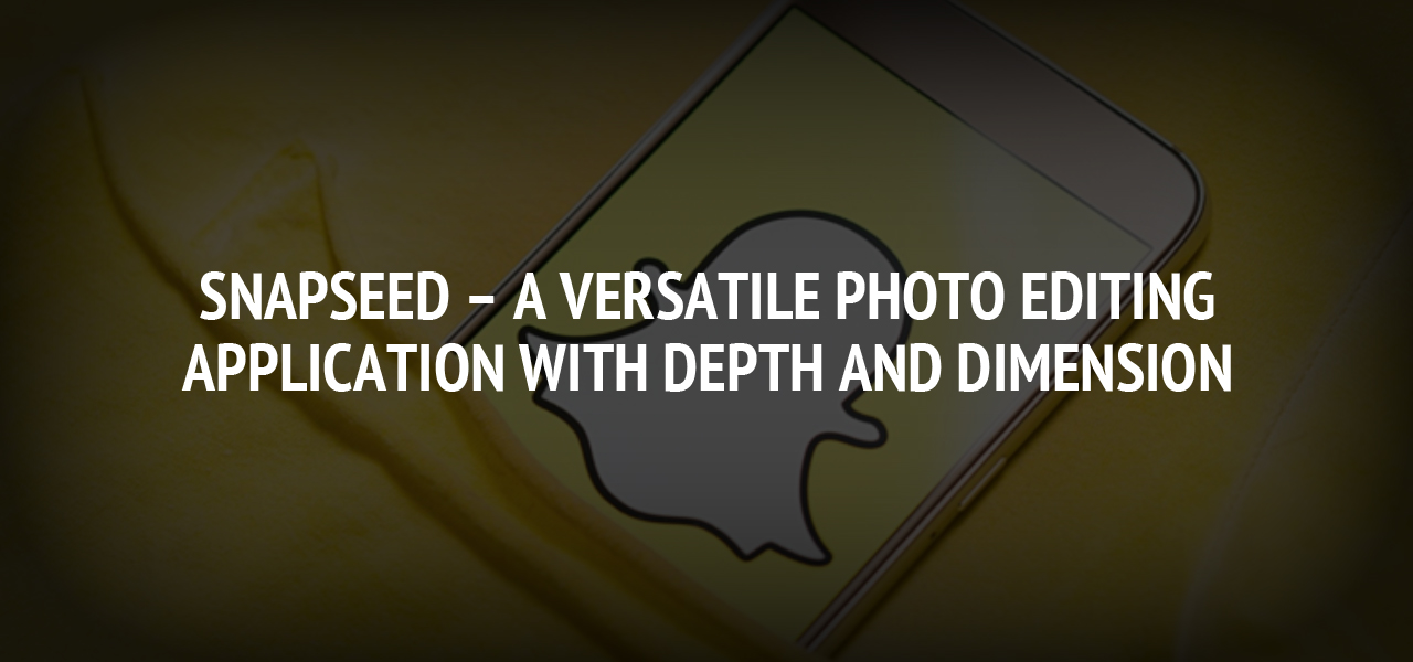 Snapseed – A Versatile Photo Editing Application with Depth and Dimension