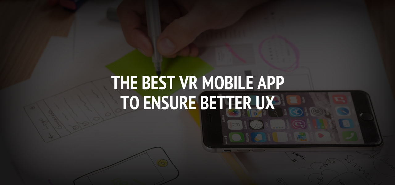 The Best VR Mobile App To Ensure Better UX