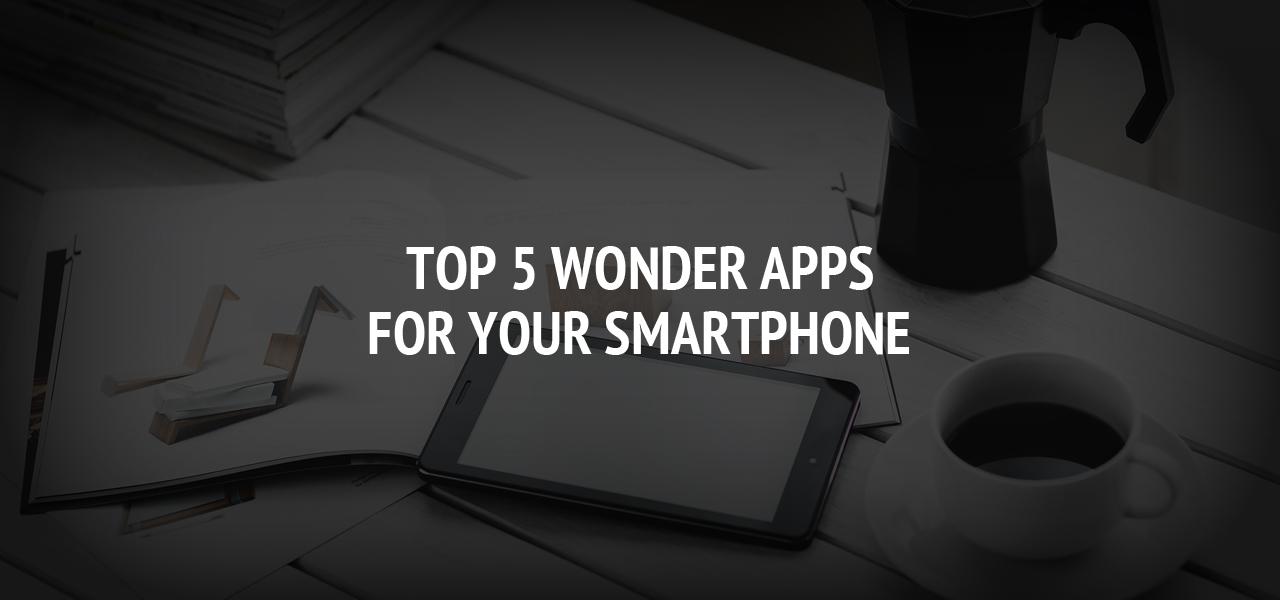 Top 5 Wonder Apps for your Smartphone