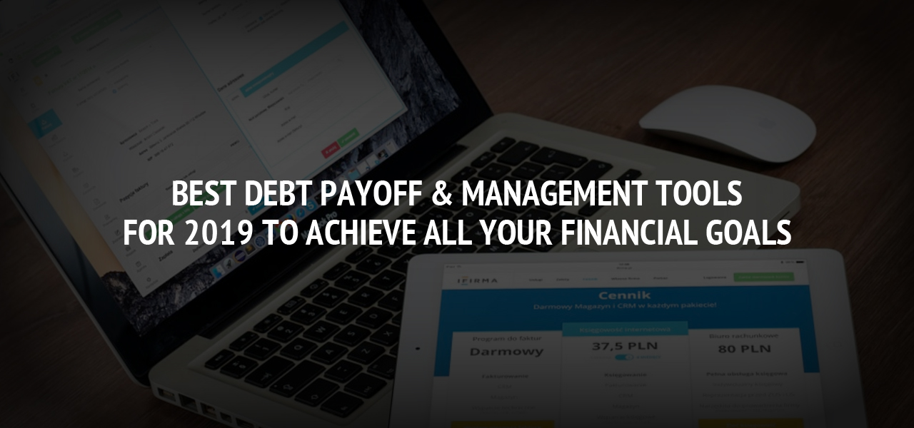 Best Debt Payoff & Management Tools for 2019 to Achieve All Your Financial Goals