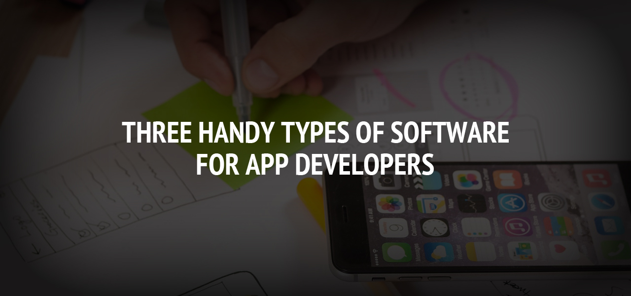 Three Handy Types of Software For App Developers