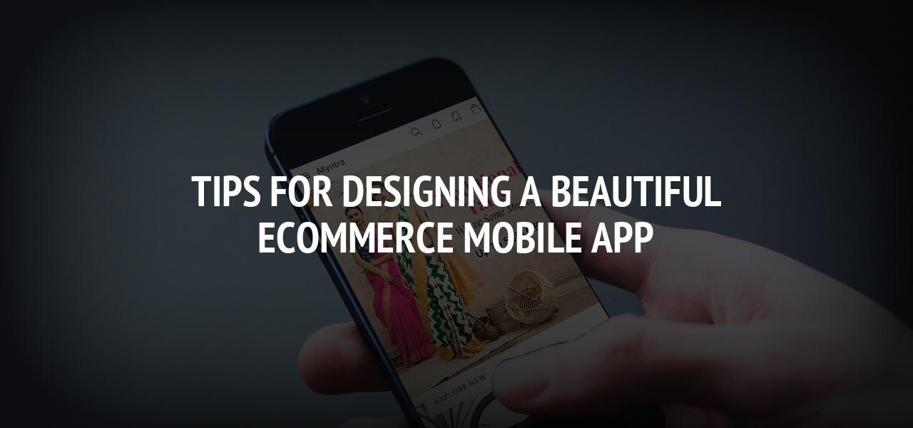 Tips for Designing a Beautiful Ecommerce Mobile app