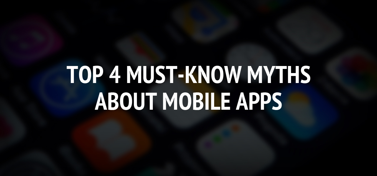 Top 4 Must-Know Myths About Mobile Apps