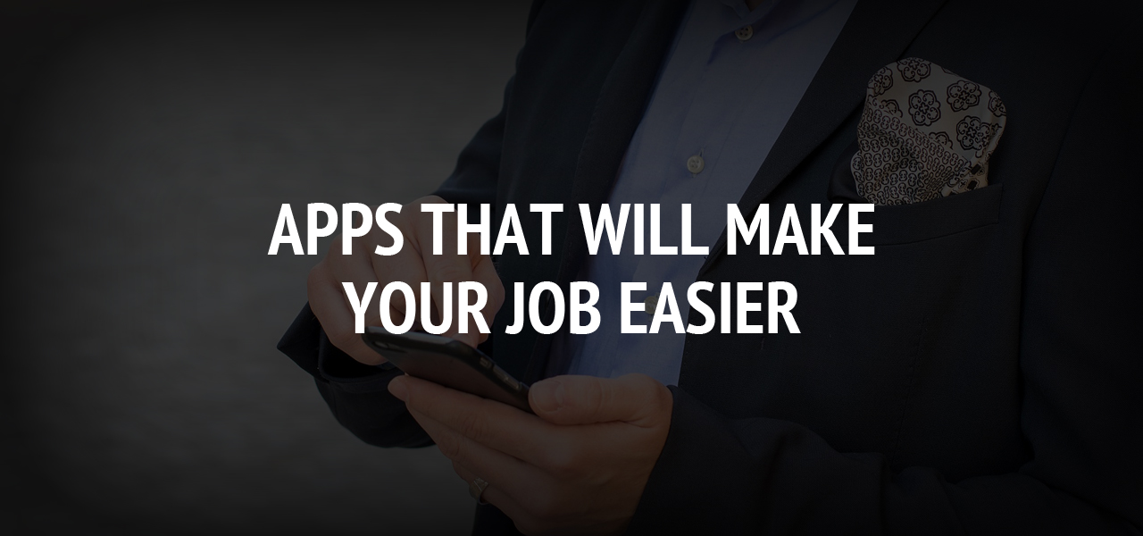 Apps That Will Make Your Job Easier