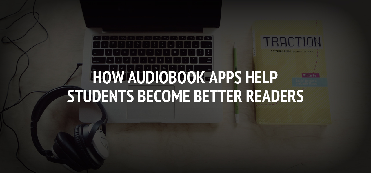 How Audiobook Apps Help Students Become Better Readers