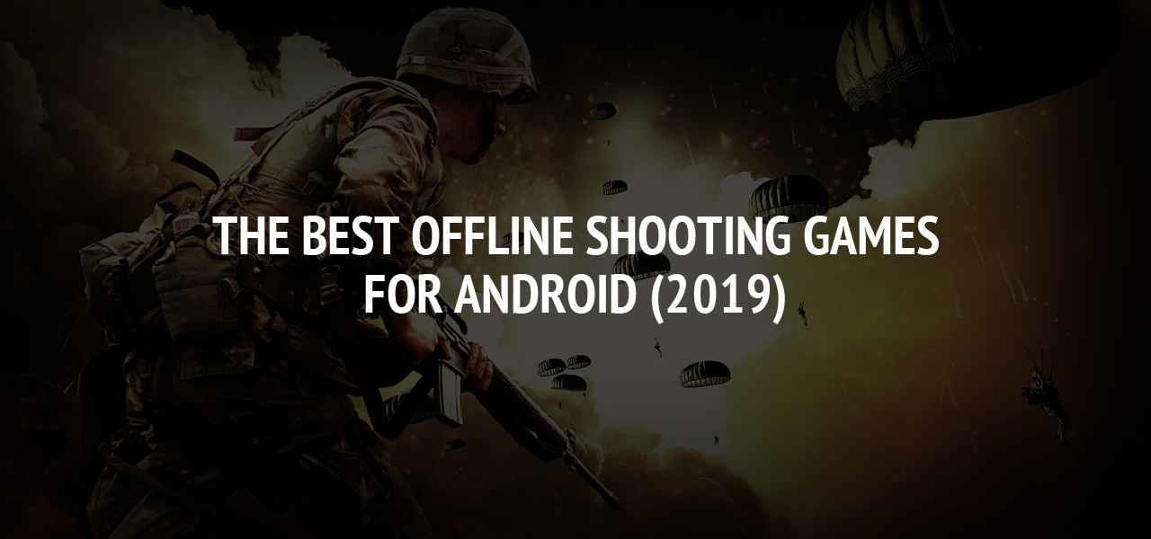 The Best Offline Shooting Games For Android (2019)