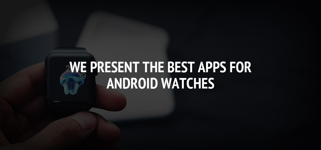 We present the best apps for Android watches