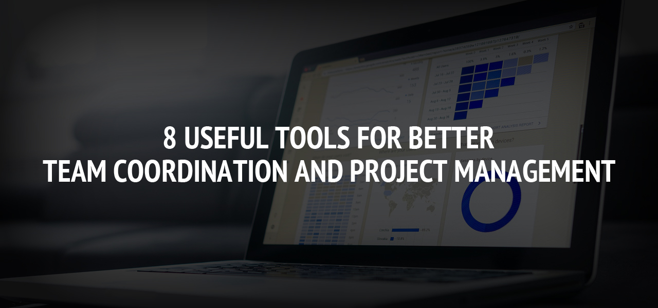 8 Useful Tools for Better Team Coordination and Project Management