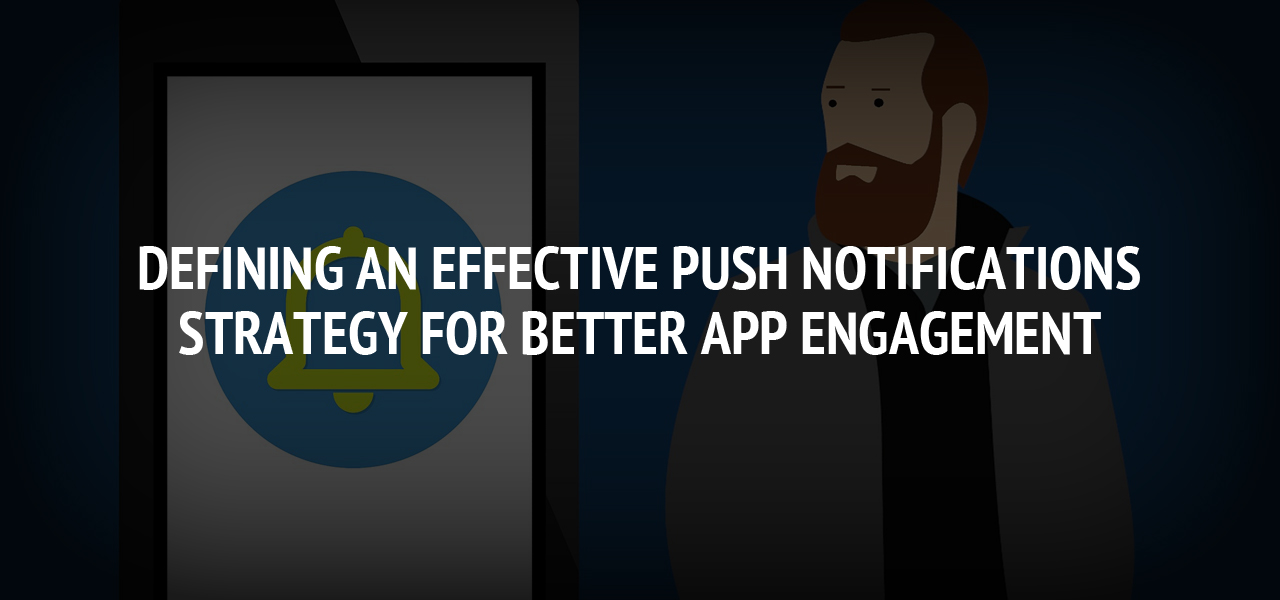 Defining an Effective Push Notifications Strategy for Better App Engagement